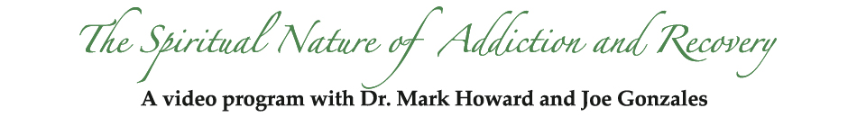 Dr Mark Howard and Joe Gonzales - The Spiritual Nature of Addiction and Recovery
